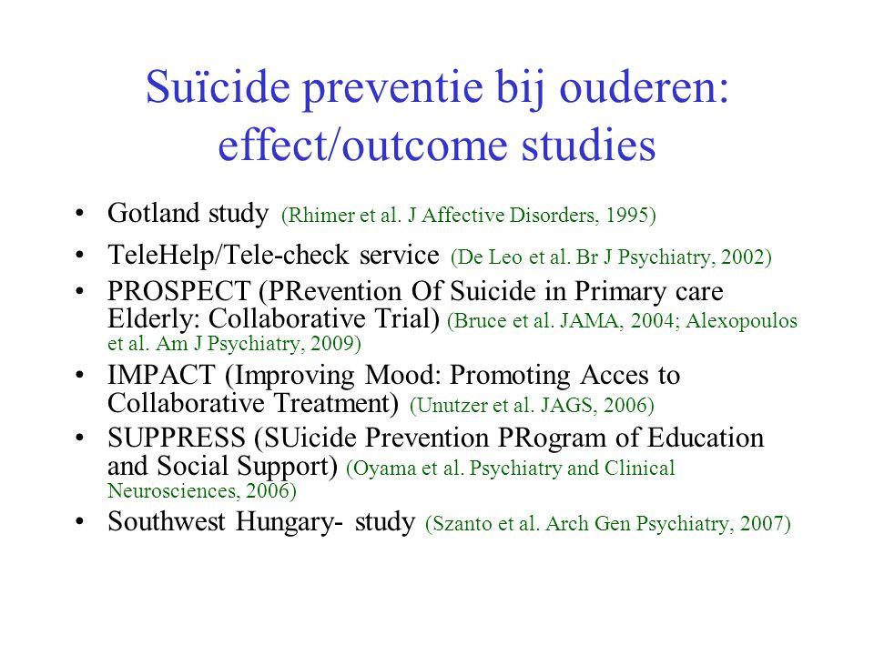 Suïcide preventie bij ouderen: effect/outcome studies Gotland study (Rhimer et al. J Affective Disorders, 1995) TeleHelp/Tele-check service (De Leo et