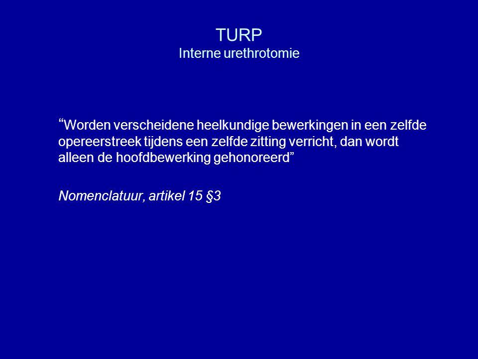 """TURP Interne urethrotomie """" Worden verscheidene heelkundige bewerkingen in een zelfde opereerstreek tijdens een zelfde zitting verricht, dan wordt all"""