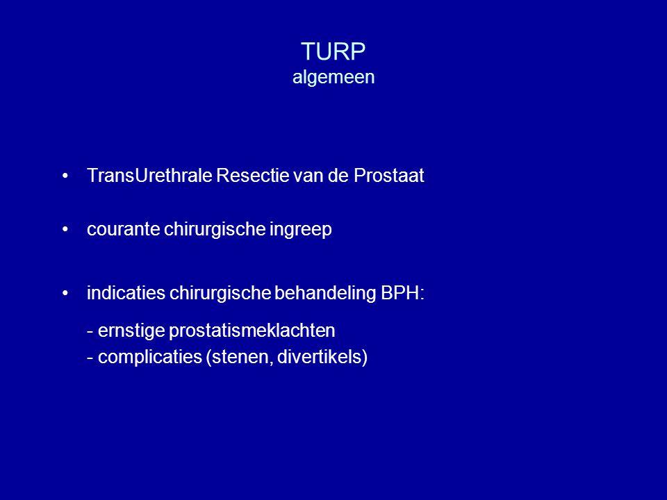 TURP algemeen TransUrethrale Resectie van de Prostaat courante chirurgische ingreep indicaties chirurgische behandeling BPH: - ernstige prostatismekla