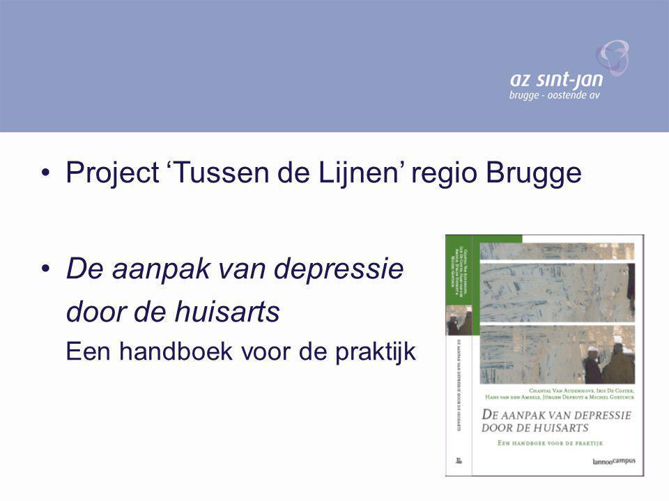Project 'Tussen de Lijnen' regio Brugge De aanpak van depressie door de huisarts Een handboek voor de praktijk
