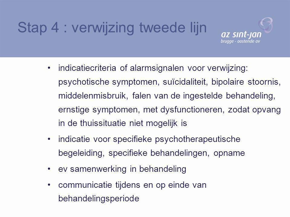 indicatiecriteria of alarmsignalen voor verwijzing: psychotische symptomen, suïcidaliteit, bipolaire stoornis, middelenmisbruik, falen van de ingestel