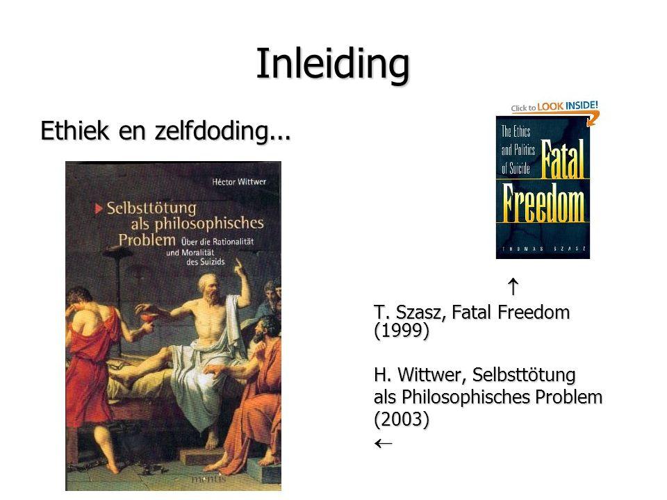 Inleiding Ethiek en zelfdoding...  T. Szasz, Fatal Freedom (1999) H. Wittwer, Selbsttötung als Philosophisches Problem (2003)