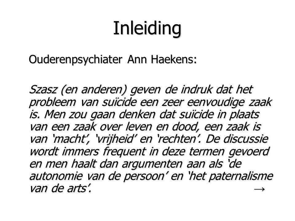 Inleiding Ouderenpsychiater Ann Haekens: Szasz (en anderen) geven de indruk dat het probleem van suïcide een zeer eenvoudige zaak is. Men zou gaan den