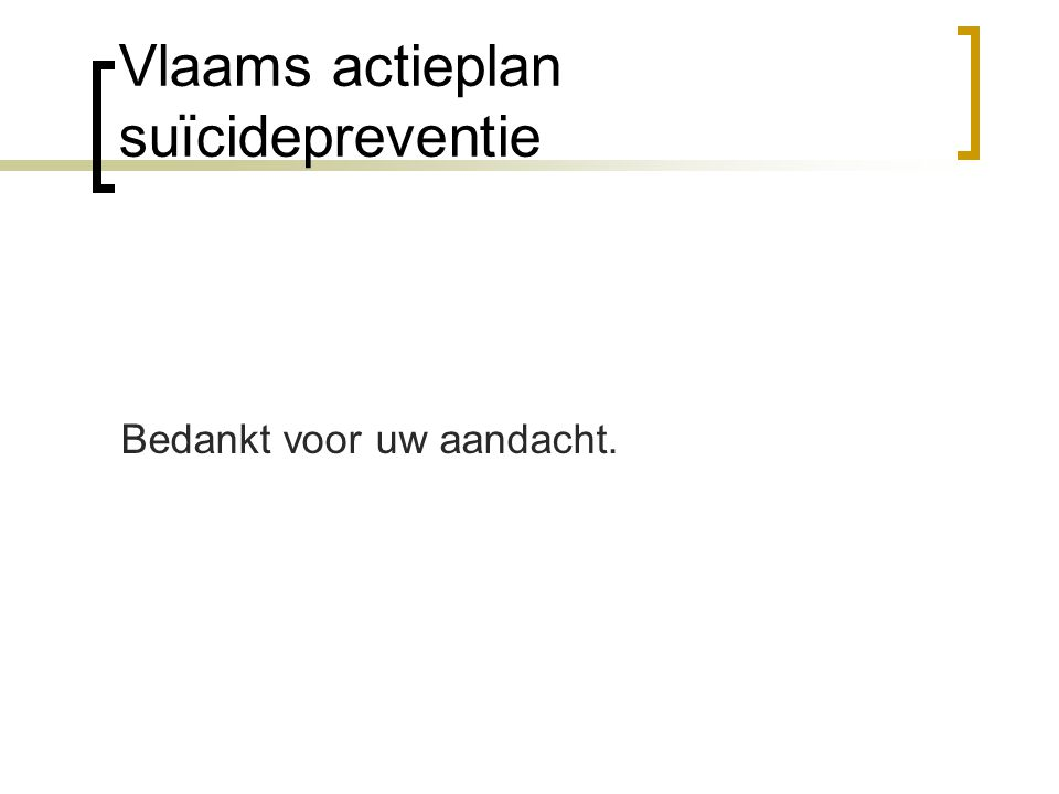 Vlaams actieplan suïcidepreventie Bedankt voor uw aandacht.