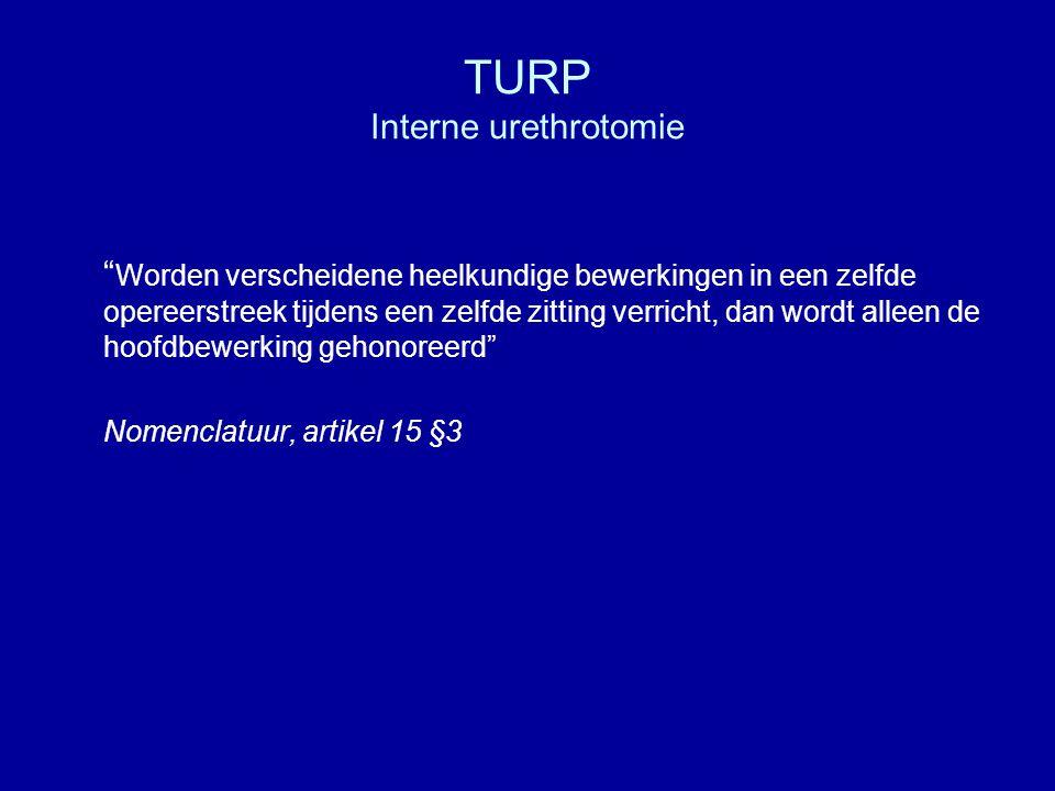 TURP Interne urethrotomie Worden verscheidene heelkundige bewerkingen in een zelfde opereerstreek tijdens een zelfde zitting verricht, dan wordt alleen de hoofdbewerking gehonoreerd Nomenclatuur, artikel 15 §3