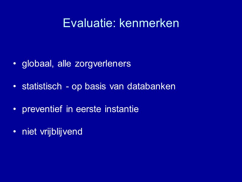 Evaluatie: kenmerken globaal, alle zorgverleners statistisch - op basis van databanken preventief in eerste instantie niet vrijblijvend