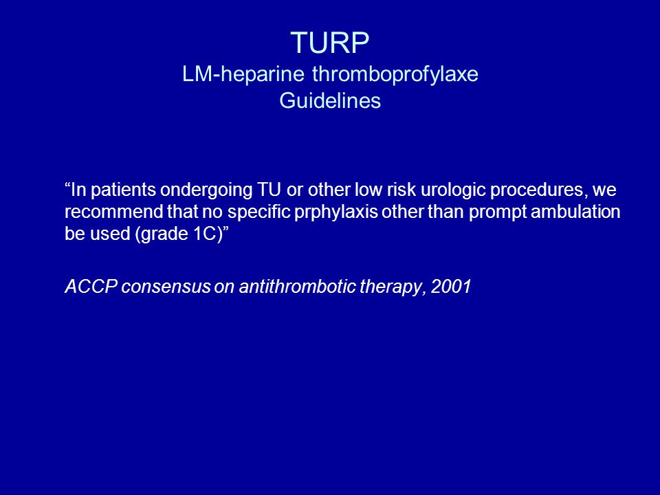"TURP LM-heparine thromboprofylaxe Guidelines ""In patients ondergoing TU or other low risk urologic procedures, we recommend that no specific prphylaxi"