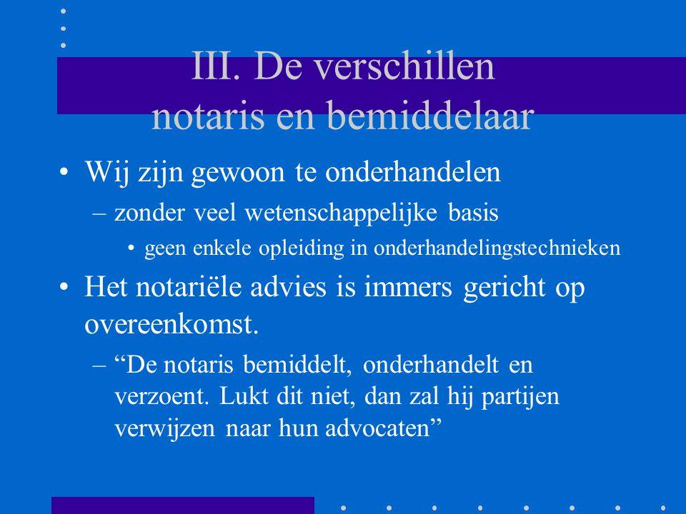 III. De verschillen notaris en bemiddelaar Wij zijn gewoon te onderhandelen –zonder veel wetenschappelijke basis geen enkele opleiding in onderhandeli