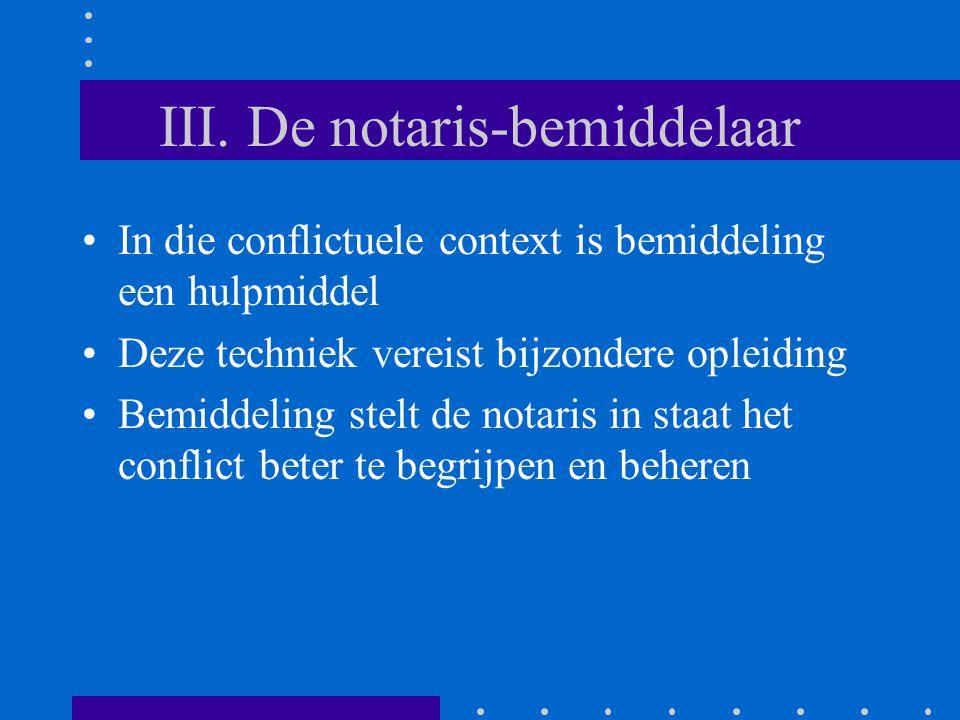 III. De notaris-bemiddelaar In die conflictuele context is bemiddeling een hulpmiddel Deze techniek vereist bijzondere opleiding Bemiddeling stelt de
