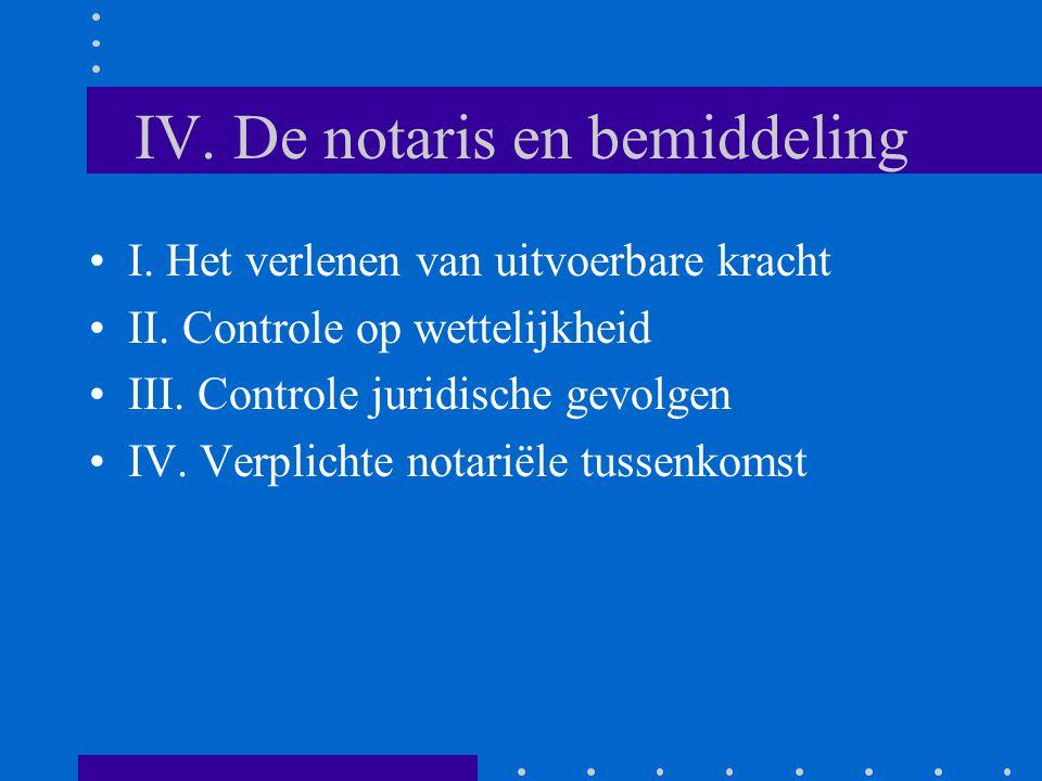 IV. De notaris en bemiddeling I. Het verlenen van uitvoerbare kracht II.