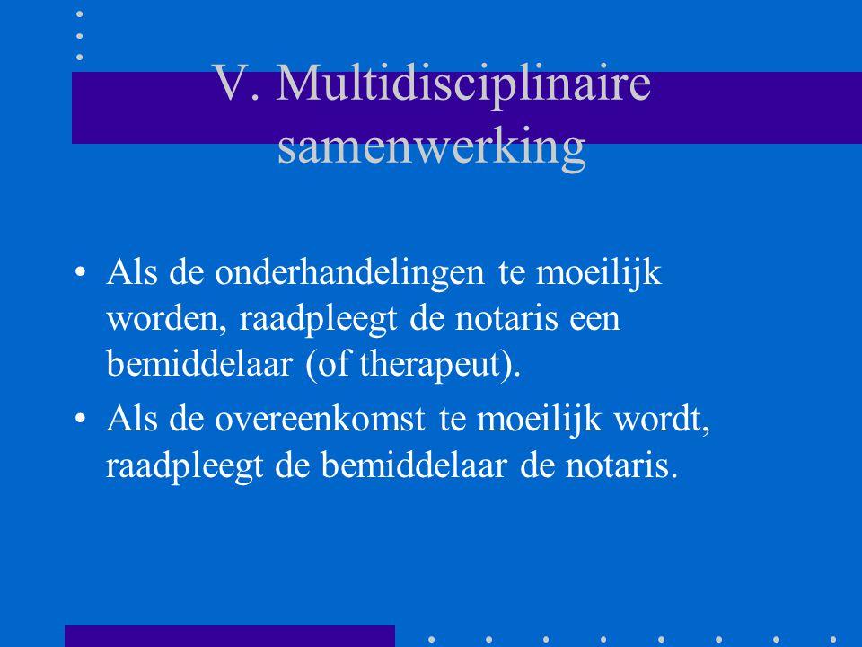 V. Multidisciplinaire samenwerking Als de onderhandelingen te moeilijk worden, raadpleegt de notaris een bemiddelaar (of therapeut). Als de overeenkom