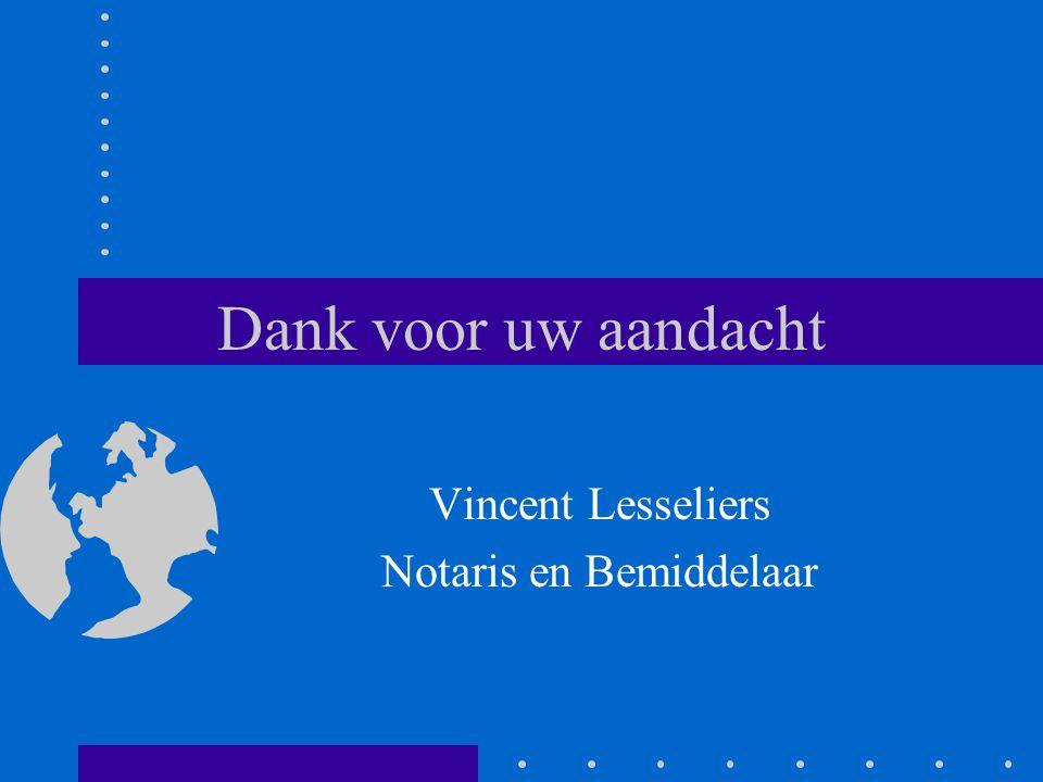 Dank voor uw aandacht Vincent Lesseliers Notaris en Bemiddelaar