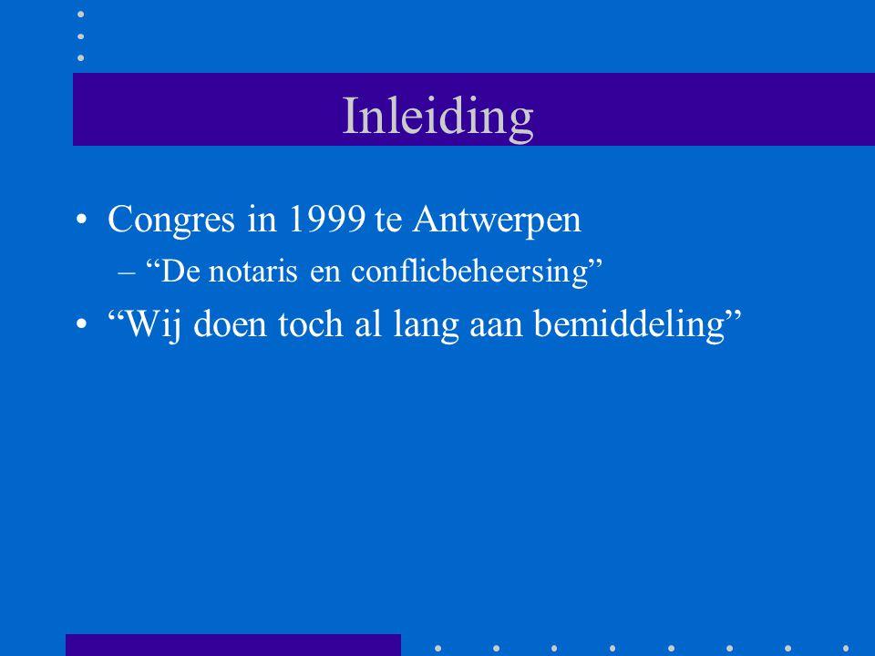 Inleiding Congres in 1999 te Antwerpen – De notaris en conflicbeheersing Wij doen toch al lang aan bemiddeling