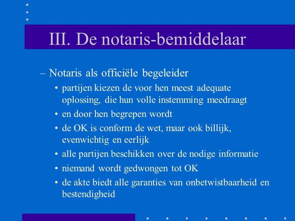 III. De notaris-bemiddelaar –Notaris als officiële begeleider partijen kiezen de voor hen meest adequate oplossing, die hun volle instemming meedraagt