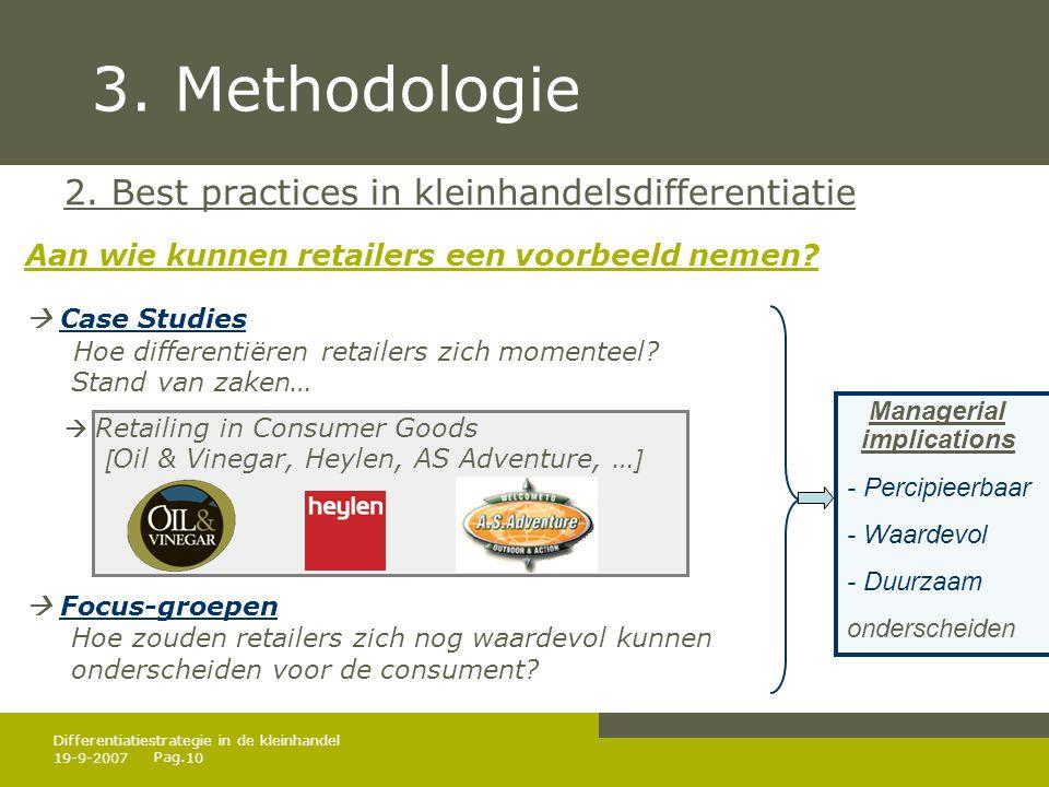 Pag. 19-9-200710 Differentiatiestrategie in de kleinhandel 3. Methodologie 2. Best practices in kleinhandelsdifferentiatie Aan wie kunnen retailers ee