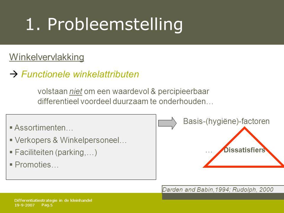 Pag. 19-9-20075 Differentiatiestrategie in de kleinhandel 1. Probleemstelling Winkelvervlakking  Functionele winkelattributen volstaan niet om een wa