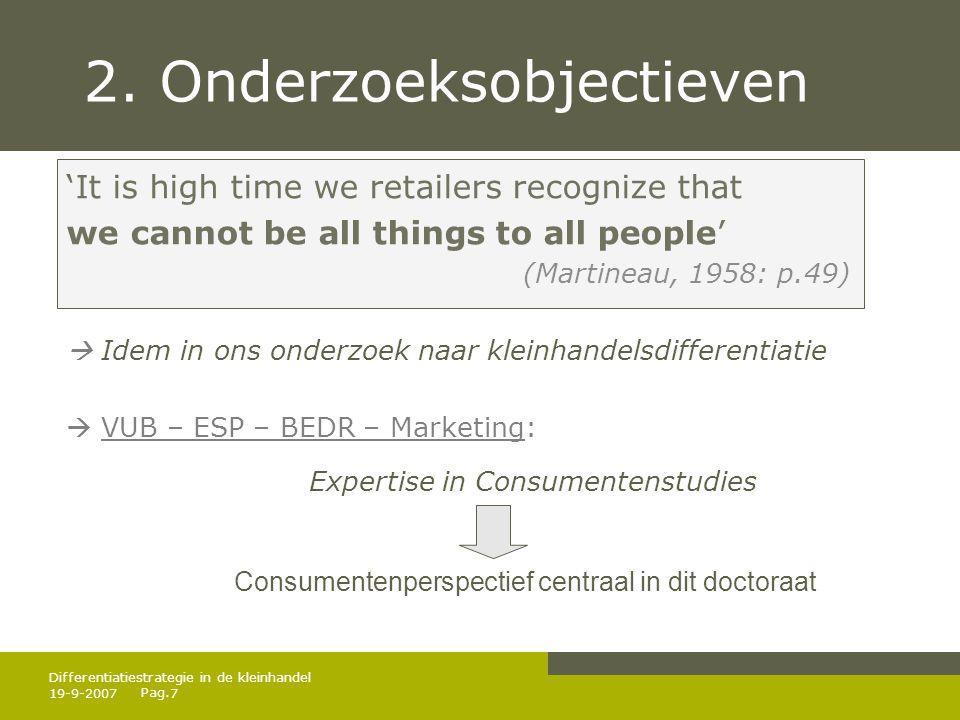 Pag. 19-9-20077 Differentiatiestrategie in de kleinhandel 2. Onderzoeksobjectieven 'It is high time we retailers recognize that we cannot be all thing