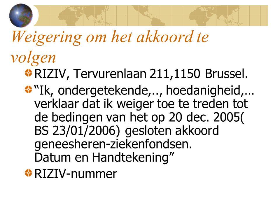 """Weigering om het akkoord te volgen RIZIV, Tervurenlaan 211,1150 Brussel. """"Ik, ondergetekende,.., hoedanigheid,… verklaar dat ik weiger toe te treden t"""