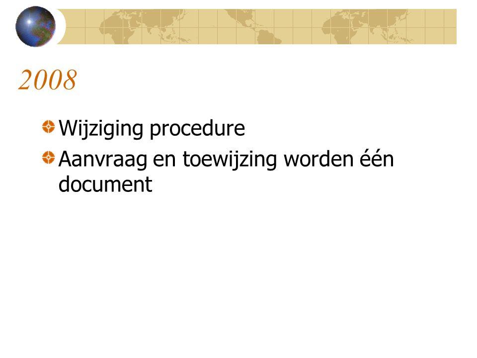 2008 Wijziging procedure Aanvraag en toewijzing worden één document