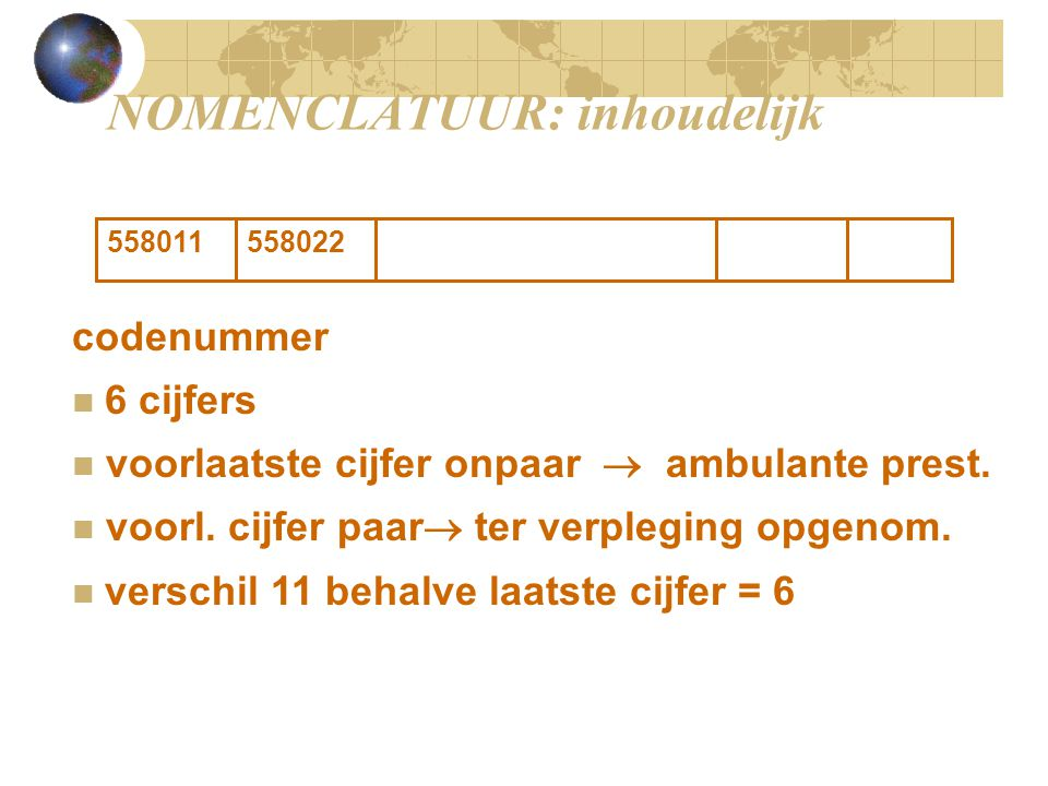 NOMENCLATUUR: inhoudelijk 558011558022 codenummer 6 cijfers voorlaatste cijfer onpaar  ambulante prest. voorl. cijfer paar  ter verpleging opgenom.