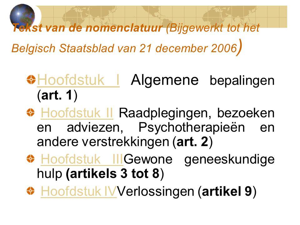 Tekst van de nomenclatuur (Bijgewerkt tot het Belgisch Staatsblad van 21 december 2006 ) Hoofdstuk IHoofdstuk I Algemene bepalingen (art. 1) Hoofdstuk