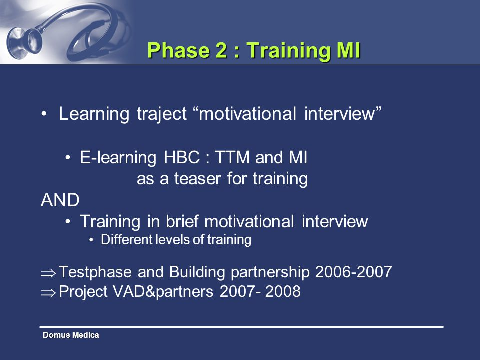 "Domus Medica Phase 2 : Training MI Learning traject ""motivational interview"" E-learning HBC : TTM and MI as a teaser for training AND Training in brie"