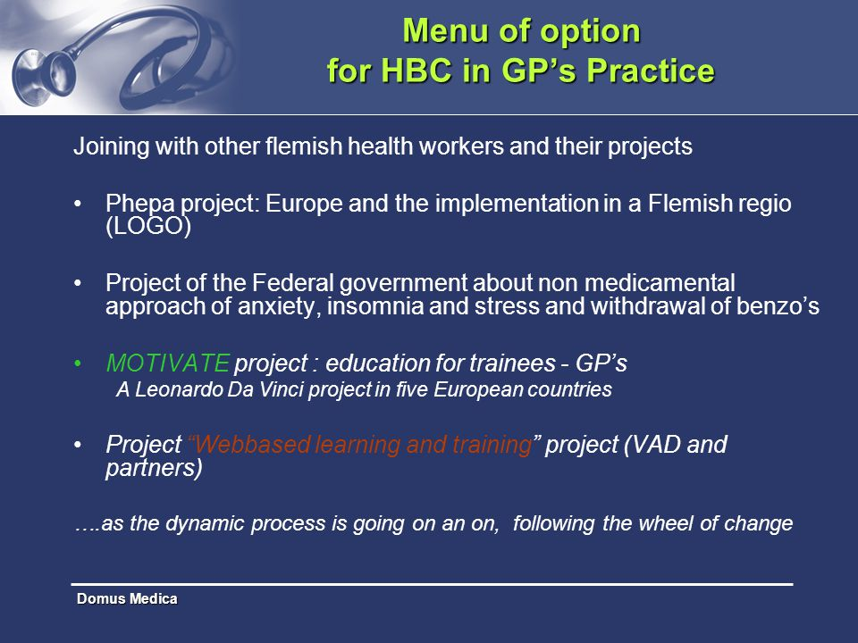 Domus Medica Menu of option for HBC in GP's Practice Joining with other flemish health workers and their projects Phepa project: Europe and the implem