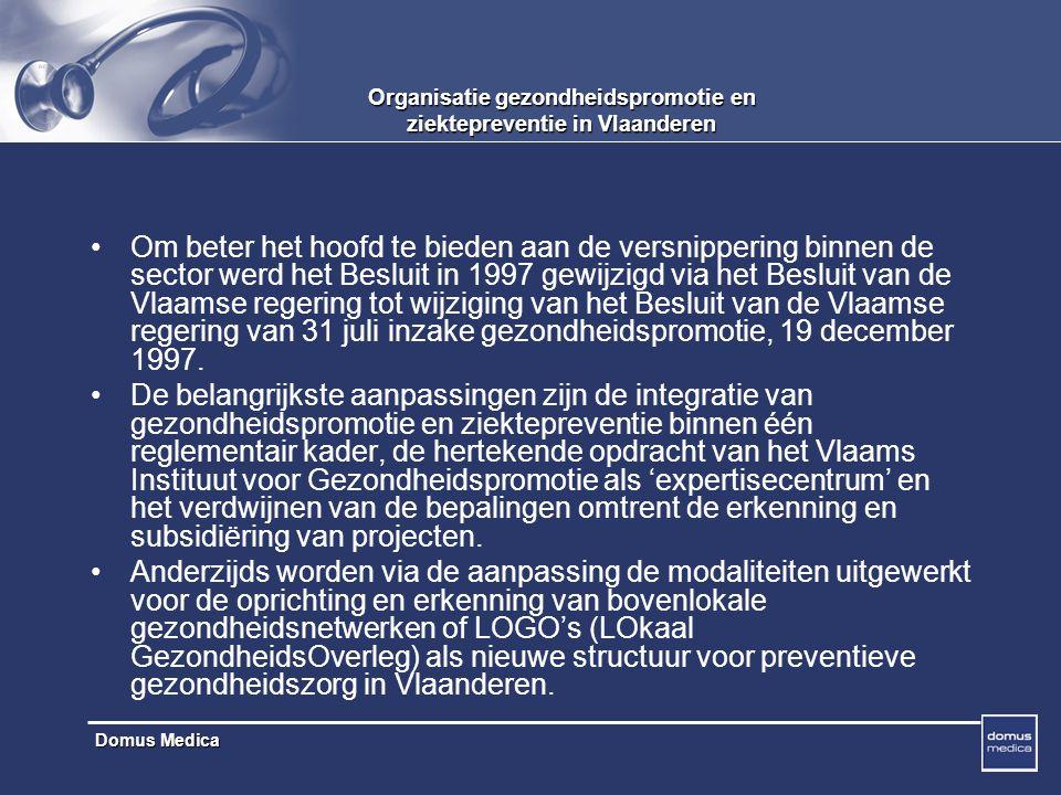 Domus Medica Organisatie gezondheidspromotie en ziektepreventie in Vlaanderen Om beter het hoofd te bieden aan de versnippering binnen de sector werd het Besluit in 1997 gewijzigd via het Besluit van de Vlaamse regering tot wijziging van het Besluit van de Vlaamse regering van 31 juli inzake gezondheidspromotie, 19 december 1997.