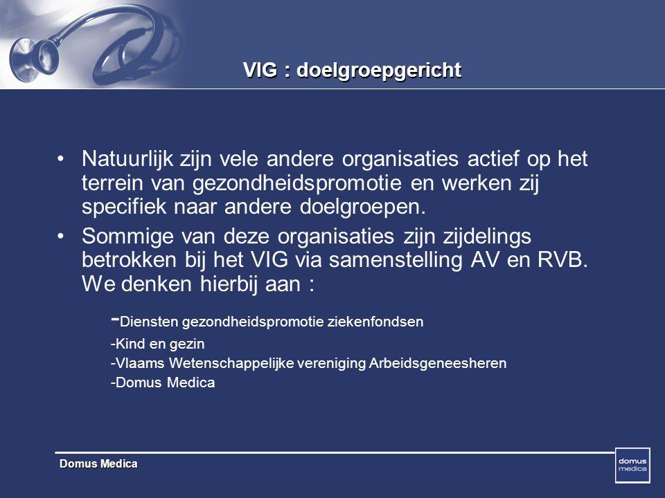 Domus Medica VIG : doelgroepgericht Natuurlijk zijn vele andere organisaties actief op het terrein van gezondheidspromotie en werken zij specifiek naar andere doelgroepen.