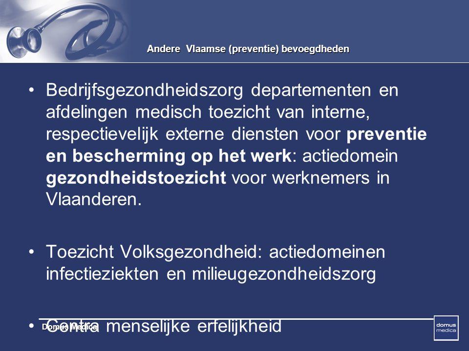 Domus Medica Andere Vlaamse (preventie) bevoegdheden Bedrijfsgezondheidszorg departementen en afdelingen medisch toezicht van interne, respectievelijk externe diensten voor preventie en bescherming op het werk: actiedomein gezondheidstoezicht voor werknemers in Vlaanderen.