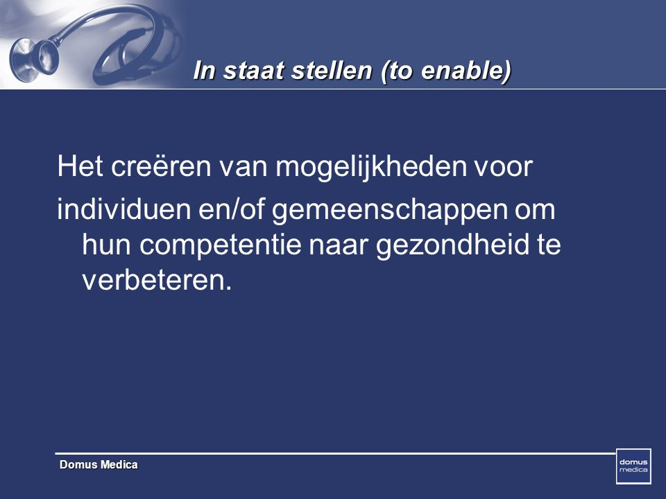 Domus Medica Bepleiten (to advocate) Individuele en sociale actie gericht op het uitwerken van een beleidskader of organisatorisch klimaat dat gezonde keuzen bevordert, bestaande voorschriften aanpast of de naleving ervan controleert.