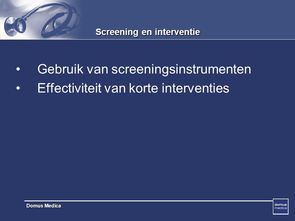 Domus Medica Screening en interventie Gebruik van screeningsinstrumenten Effectiviteit van korte interventies