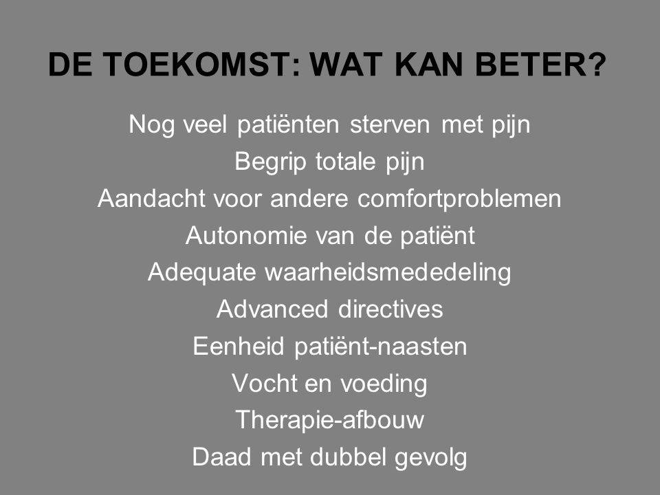 DE TOEKOMST: WAT KAN BETER? Nog veel patiënten sterven met pijn Begrip totale pijn Aandacht voor andere comfortproblemen Autonomie van de patiënt Adeq