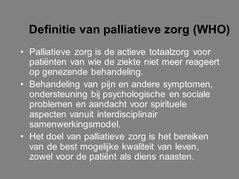 Definitie van palliatieve zorg (WHO) Palliatieve zorg is de actieve totaalzorg voor patiënten van wie de ziekte niet meer reageert op genezende behand