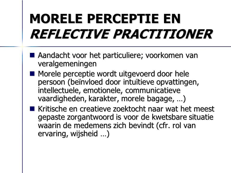 MORELE PERCEPTIE EN REFLECTIVE PRACTITIONER Aandacht voor het particuliere; voorkomen van veralgemeningen Aandacht voor het particuliere; voorkomen va