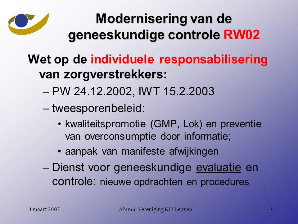 Alumni Vereniging KU Leuven1414 maart 2007 Geneesmiddelenvoorschrift 1 (april 1999) 10.000 voorschriften (feb 1999), 10 tariferingsdiensten 10 criteria (kleefbriefje, naam & voornaam, concordantie, uitvoerings- en voorschriftdatum, streepjescode, Riziv-nummer, stempel voorschrijver, geldigheid, handtekening, stempel apoth.) resultaten: –3.132 administratieve tekortkomingen/fouten, waarvan –2.646 door voorschrijver, waarvan –1.000-tal (1.341 fouten) niet uitvoerbaar (Volksgezondheid, artikel 15 KB 17 maart 1994) –variabiliteit onder tariferingsdiensten (49 - 690 per 1.000)