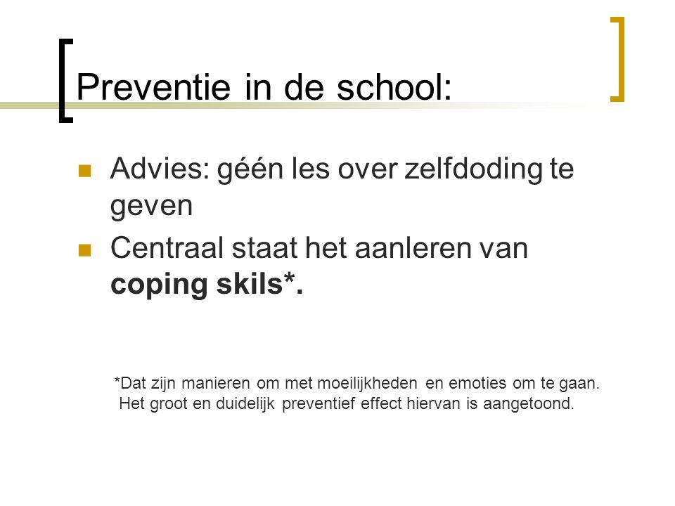 Preventie in de school: Advies: géén les over zelfdoding te geven Centraal staat het aanleren van coping skils*.