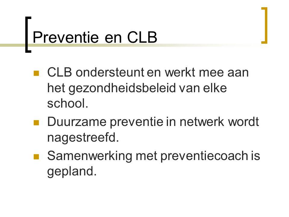 Preventie en CLB CLB ondersteunt en werkt mee aan het gezondheidsbeleid van elke school.