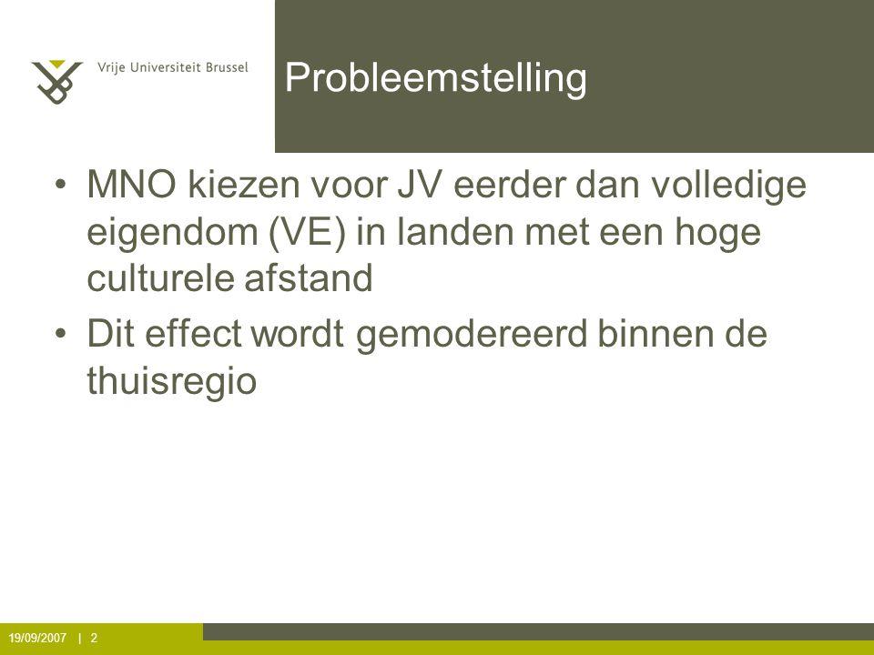 19/09/2007 | 2 Probleemstelling MNO kiezen voor JV eerder dan volledige eigendom (VE) in landen met een hoge culturele afstand Dit effect wordt gemodereerd binnen de thuisregio