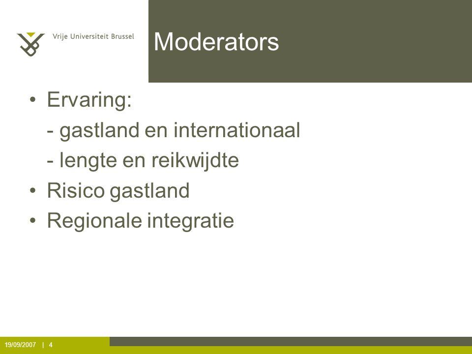 19/09/2007 | 4 Moderators Ervaring: - gastland en internationaal - lengte en reikwijdte Risico gastland Regionale integratie