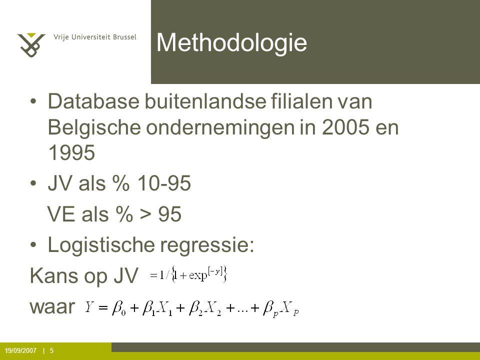 19/09/2007 | 5 Methodologie Database buitenlandse filialen van Belgische ondernemingen in 2005 en 1995 JV als % 10-95 VE als % > 95 Logistische regressie: Kans op JV waar