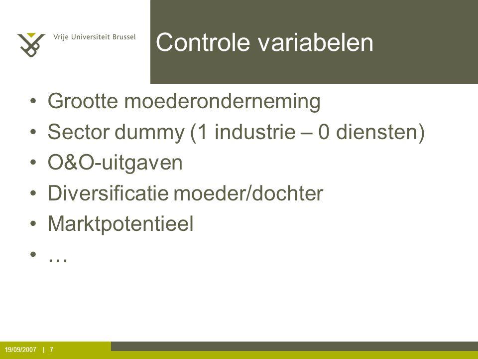 19/09/2007 | 7 Controle variabelen Grootte moederonderneming Sector dummy (1 industrie – 0 diensten) O&O-uitgaven Diversificatie moeder/dochter Marktp