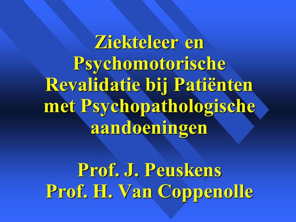 Ziekteleer en Psychomotorische Revalidatie bij Patiënten met Psychopathologische aandoeningen Prof.