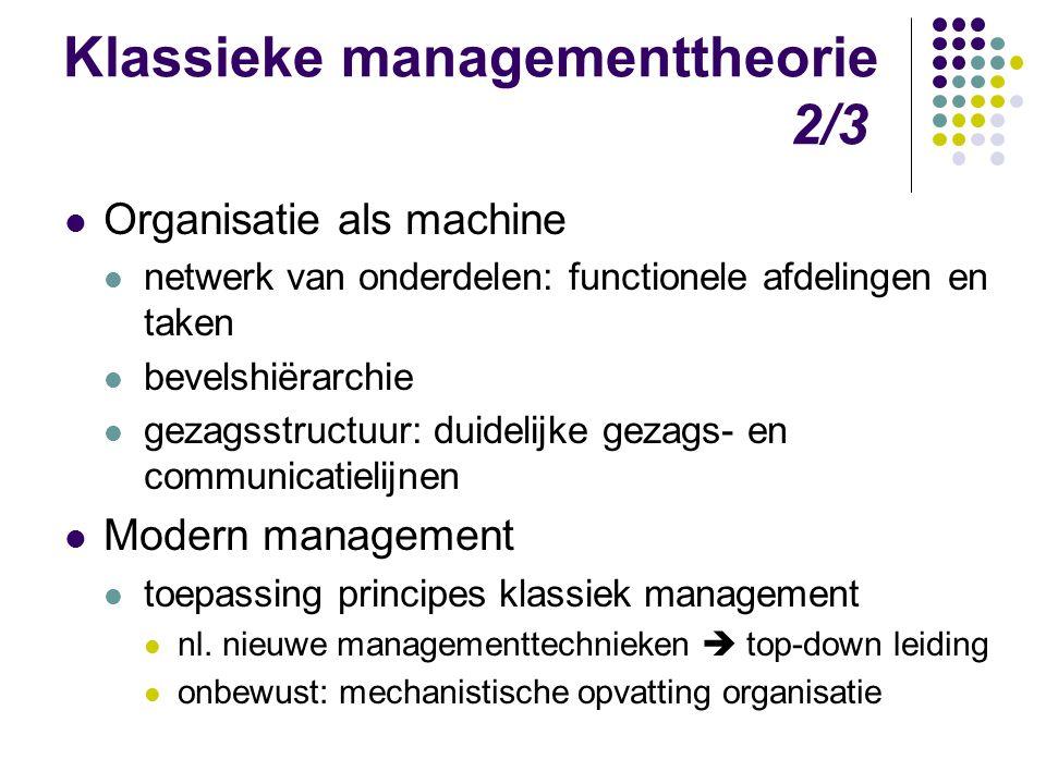 Klassieke managementtheorie 2/3 Organisatie als machine netwerk van onderdelen: functionele afdelingen en taken bevelshiërarchie gezagsstructuur: duid