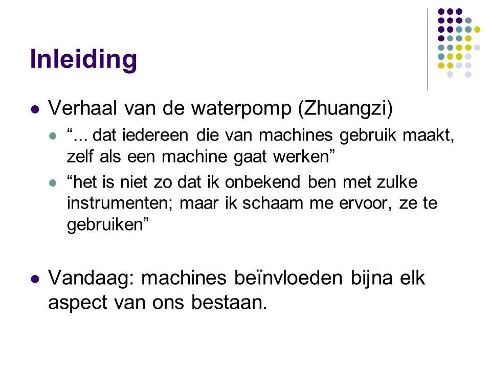 """Inleiding Verhaal van de waterpomp (Zhuangzi) """"... dat iedereen die van machines gebruik maakt, zelf als een machine gaat werken"""" """"het is niet zo dat"""