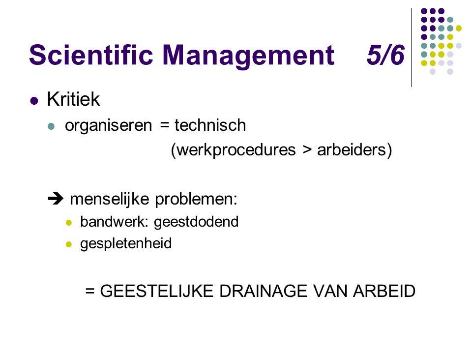 Scientific Management 5/6 Kritiek organiseren = technisch (werkprocedures > arbeiders)  menselijke problemen: bandwerk: geestdodend gespletenheid = G