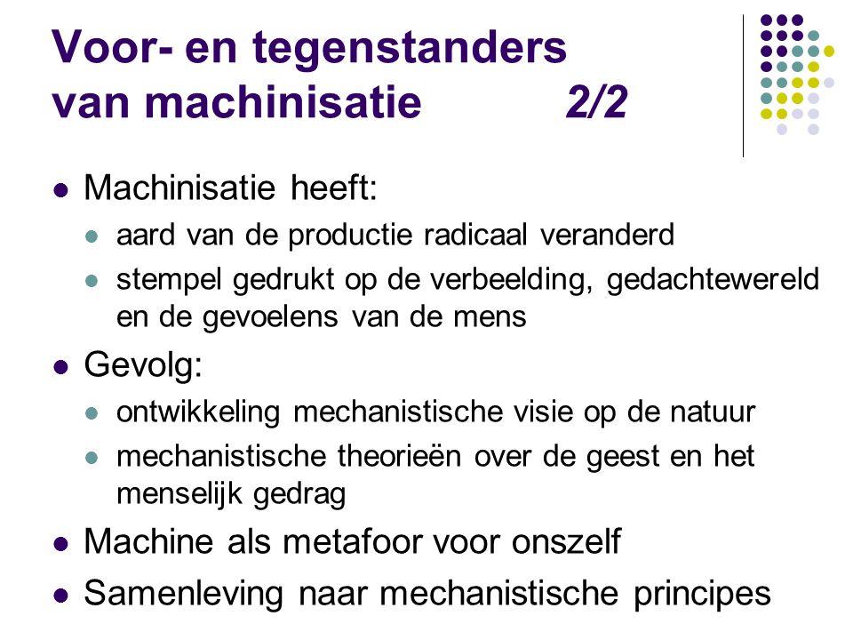 Voor- en tegenstanders van machinisatie2/2 Machinisatie heeft: aard van de productie radicaal veranderd stempel gedrukt op de verbeelding, gedachtewer