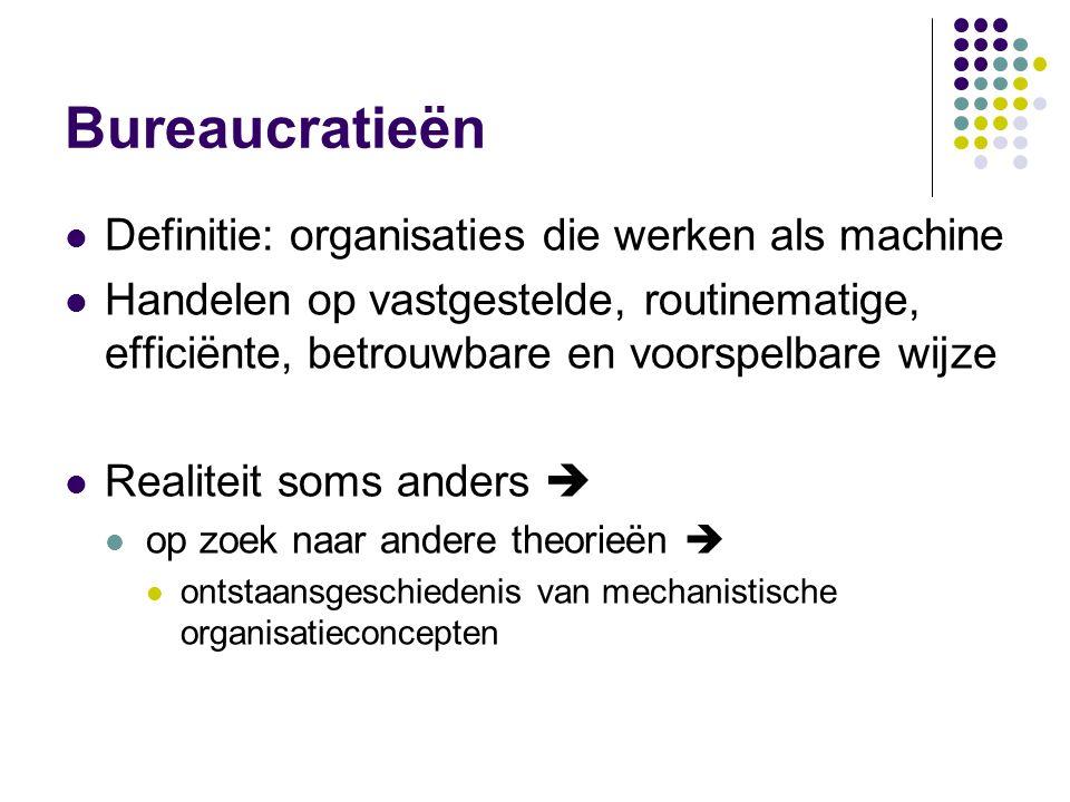 Bureaucratieën Definitie: organisaties die werken als machine Handelen op vastgestelde, routinematige, efficiënte, betrouwbare en voorspelbare wijze R