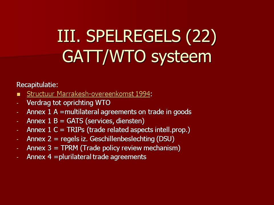 III. SPELREGELS (22) GATT/WTO systeem Recapitulatie: Structuur Marrakesh-overeenkomst 1994: Structuur Marrakesh-overeenkomst 1994: Structuur Marrakesh