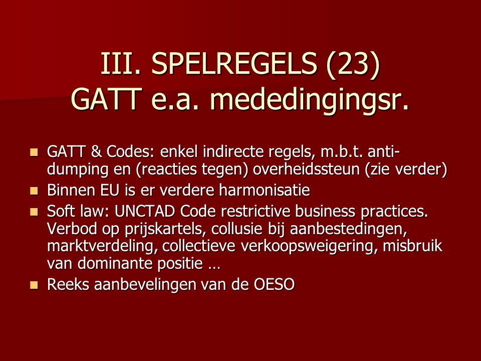 III. SPELREGELS (23) GATT e.a. mededingingsr. GATT & Codes: enkel indirecte regels, m.b.t.